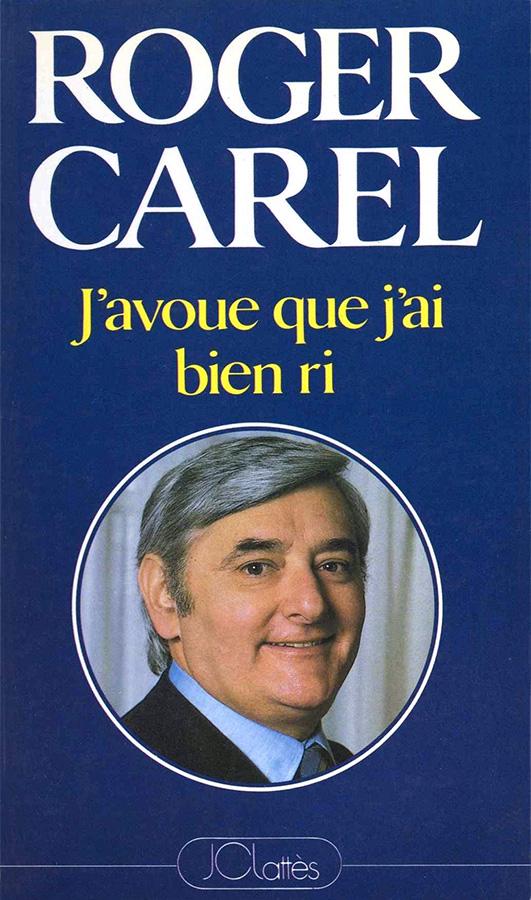 J'avoue que j'ai bien ri de Roger Carel, avec la complicité d'Henri Marc (éditions Jean-Claude Lattès, 1986)