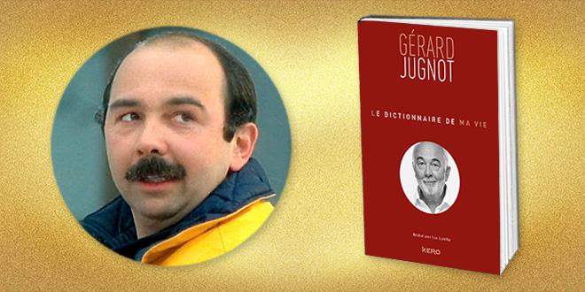 Gérard Jugnot : Le Dictionnaire de ma vie (Kero)
