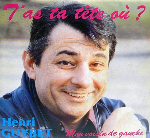Henri Guybet - T'as ta tête où ?