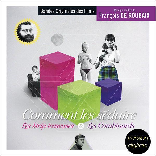 Comment les séduire / Les Strip-teaseuses / Les Combinards - musique de François de Roubaix (Music Box Records)