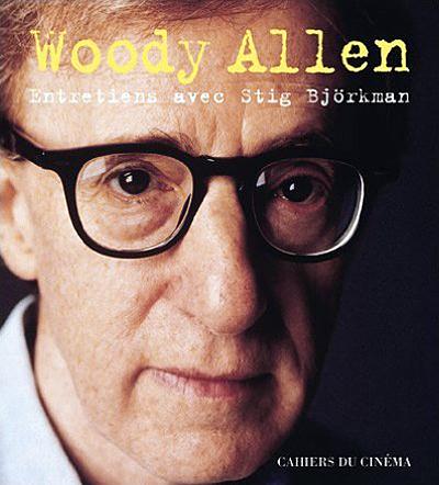 Woody Allen : Entretiens avec Stig Björkman (Editions Cahiers du Cinéma)