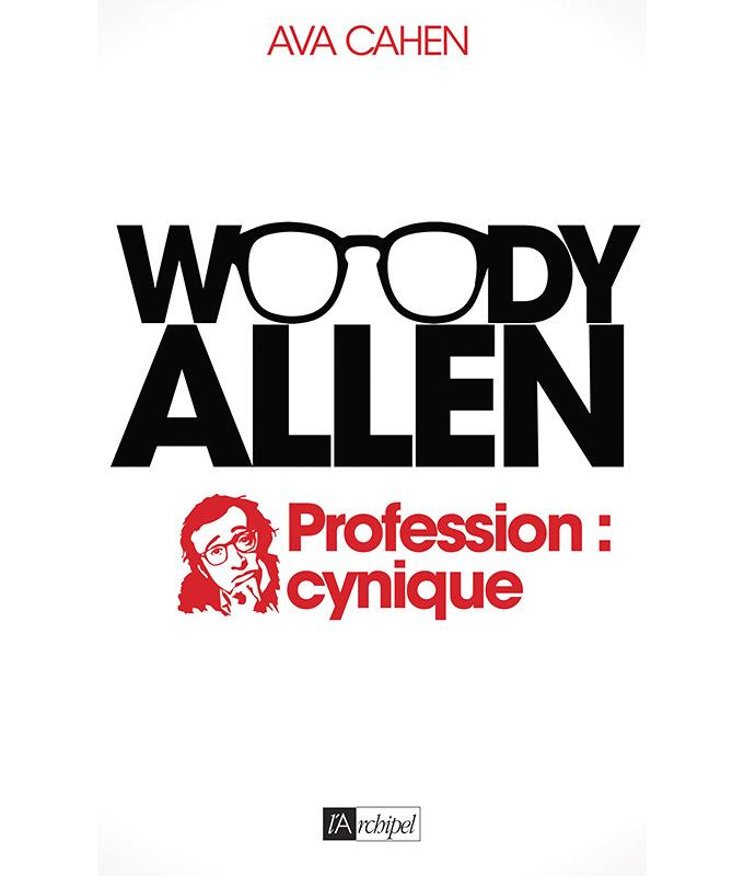 Woody Allen – Profession : cynique de Ava Cahen (Éditions l'Archipel)