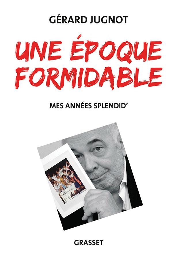 Une époque formidable - Mes années Splendid' de Gérard Jugnot (Grasset)