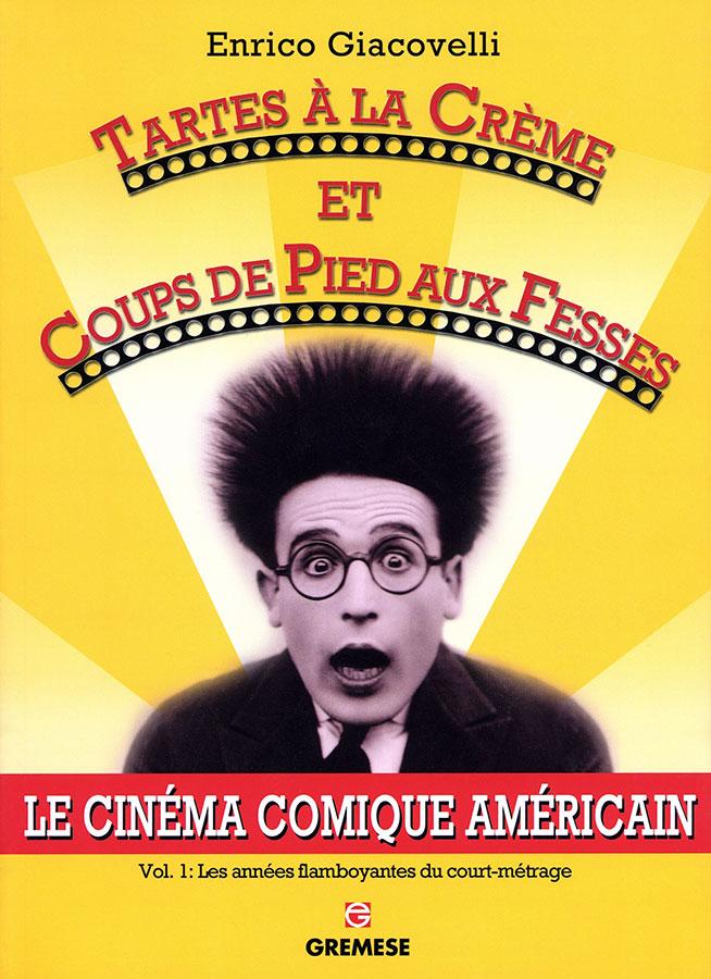 Tartes à la crème et coups de pied aux fesses - Le Cinéma comique américain Vol.1 de Enrico Giacovelli (Gremese)