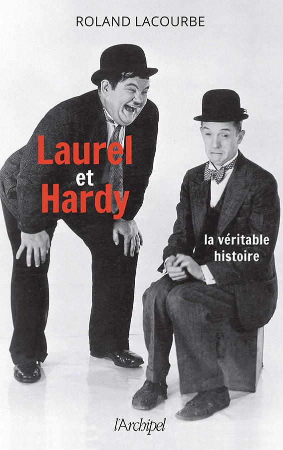 Laurel et Hardy : la véritable histoire de Roland Lacourbe (L'Archipel)