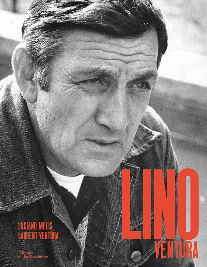 Lino Ventura de Luciano Melis et Laurent Ventura (La Martinière)