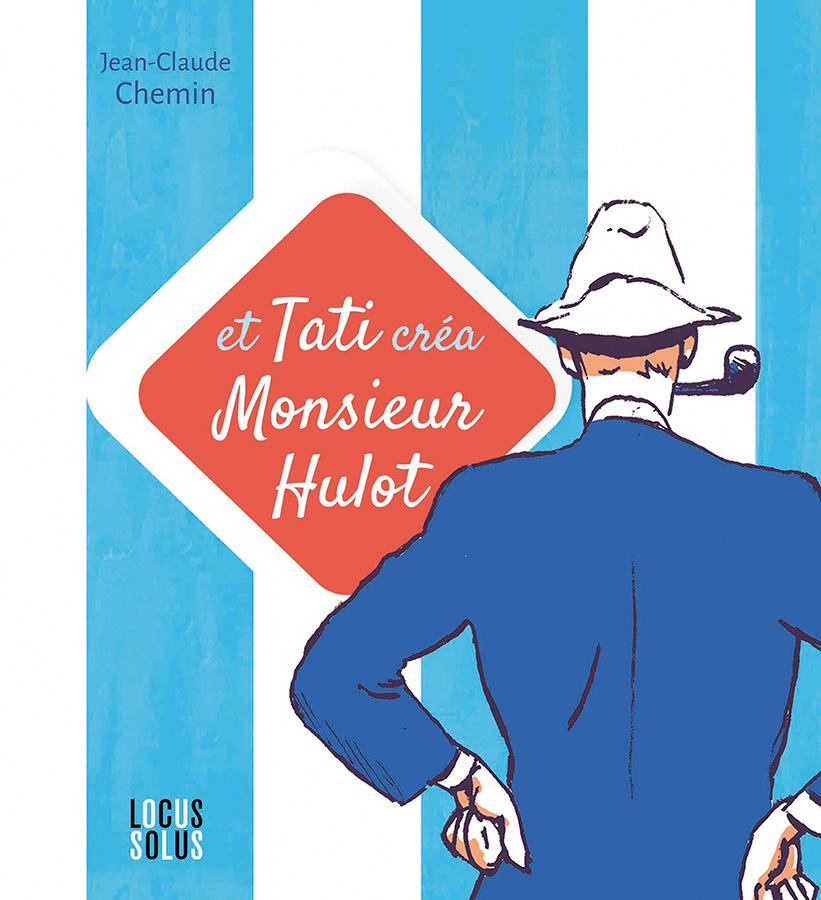 Et Tati créa Monsieur Hulot ! de Jean-Claude Chemin (Locus Solus)