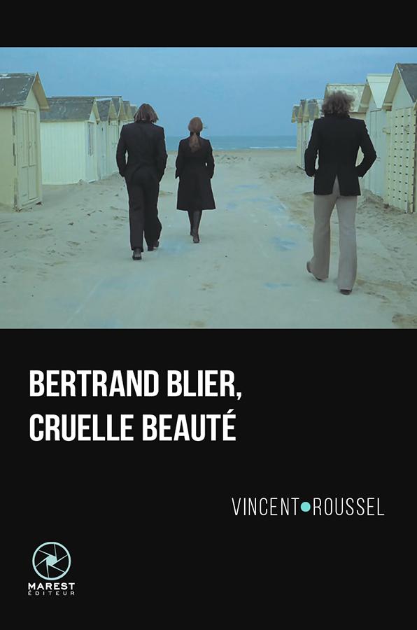 Bertrand Blier, cruelle beauté de Vincent Roussel (Marest éditions)