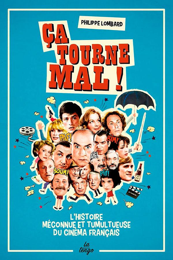 Ça tourne mal ! L'histoire méconnue et tumultueuse du cinéma français de Philippe Lombard (La Tengo)