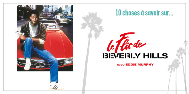 10 choses à savoir sur Le Flic de Beverly Hills